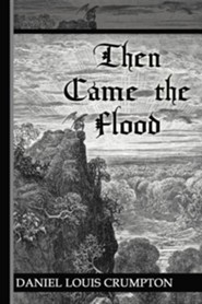 Then Came the Flood  -     By: Daniel Louis Crumpton