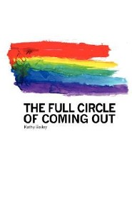 The Full Circle of Coming Out  -     By: Kathy Bailey