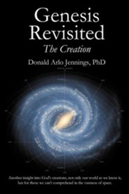 Genesis Revisited - The Creation  -     By: Donald Arlo Jennings Ph.D.