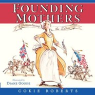 Founding Mothers: Remembering the Ladies  -     By: Cokie Roberts, Diane Goode