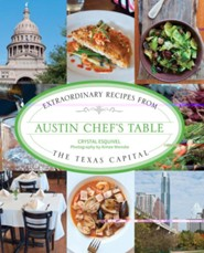 Austin Chef's Table: Extraordinary Recipes from the Texas Capital  -     By: Crystal Esquivel, Aimee Wenske