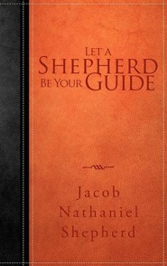 Let a Shepherd Be Your Guide  -     By: Jacob Nathaniel Shepherd