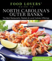 Food Lovers' Guide to North Carolina's Outer Banks: The Best Restaurants, Markets & Local Culinary Offerings  -     By: Elizabeth Wiegand