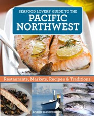 Seafood Lovers' Guide to the Pacific Northwest  -
