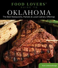 Food Lovers' Guide to Oklahoma: The Best Restaurants, Markets & Local Culinary Offerings  -     By: Katie Johnstonbaugh