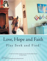 Love, Hope and Faith Play Seek and Find!: A Positive Word, Horse in the House Series Book.