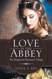 Love in the Abbey: The Huguenot Romance Trilogy