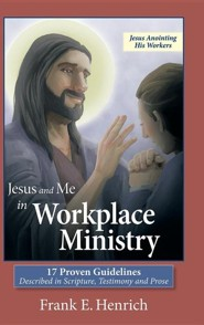 Jesus and Me in Workplace Ministry: 17 Proven Guidelines  -     By: Frank E. Henrich