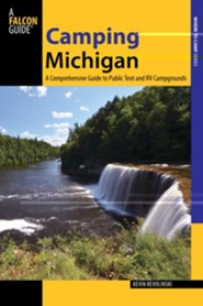 Camping Michigan: A Comprehensive Guide to Public Tent and RV Campgrounds  -     By: Kevin Revolinski