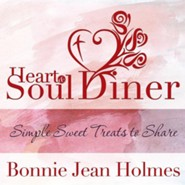 Heart and Soul Diner: Simple Sweet Treats to Share  -     By: Bonnie Jean Holmes
