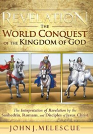 Revelation: The World Conquest of the Kingdom of God: The Interpretation of Revelation by the Sanhedrin, Romans, and Disciples of