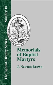 Memorials of Baptist Martyrs  -     By: Philadelphia American Baptist Publicatio, J. Newton Brown