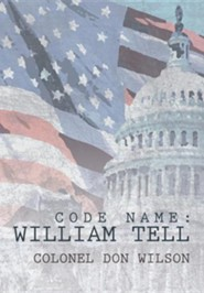 Code Name: William Tell  -     By: Colonel Don Wilson