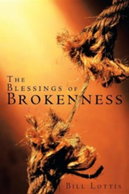 The Blessings of Brokenness  -     By: Bill Lottis