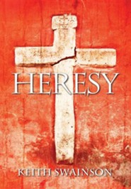 Heresy  -     By: Keith Swainson