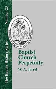 Baptist Church Perpetuity  -     By: W.A. Jarrel