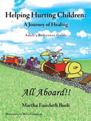 Helping Hurting Children: A Journey of Healing: Adult's Reference Guide