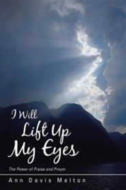 I Will Lift Up My Eyes: The Power of Praise and Prayer  -     By: Ann Davis Melton
