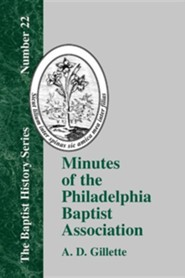 Minutes of the Philadelphia Baptist Association: From 1707 to 1807  -     By: A.D. Gillette