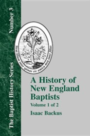 History of New England Baptists, Volume 1: With Particular Reference to the Denomination of Christians Called Baptists, Edition 0002  -     By: Isaac Backus, David Weston