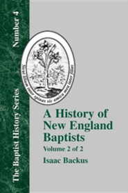 History of New England Baptists, Volume 2: With Particular Reference to the Denomination of Christians Called Baptists, Edition 0002