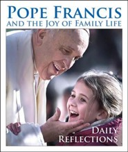 Pope Francis and the Joy of Family Life: Daily Reflections  -     By: Pope Francis
