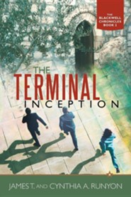 The Terminal Inception: The Blackwell Chronicles Book 2  -     By: James T. Runyon, Cynthia A. Runyon