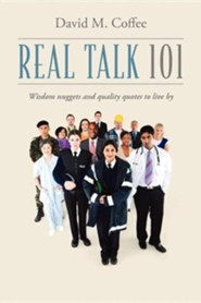 Real Talk 101: Wisdom Nuggets and Quality Quotes to Live by  -     By: David M. Coffee
