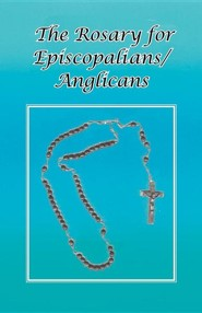 The Rosary for Episcopalians/Anglicans, Edition 0002