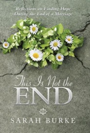 This Is Not the End: Reflections on Finding Hope During the End of a Marriage