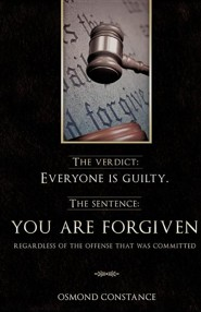 The Verdict: Everyone Is Guilty. the Sentence: You Are Forgiven Regardless of the Offense That Was Committed  -     By: Osmond Constance