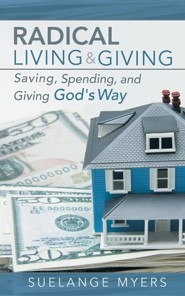 Radical Living and Giving: Saving, Spending, and Giving God's Way  -     By: Suelange Myers