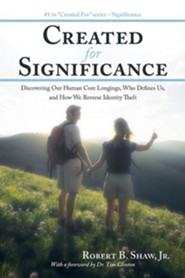 Created for Significance: Discovering Our Human Core Longings, Who Defines Us, and How We Reverse Identity Theft  -     By: Robert B. Shaw Jr.