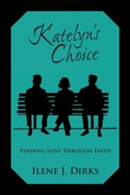 Katelyn's Choice: Finding Love Through Faith  -     By: Ilene J. Dirks