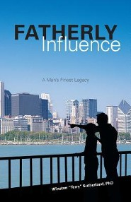 Fatherly Influence: A Man's Finest Legacy  -     By: Winston Terry Sutherland Ph.D.