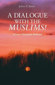 A Dialogue with the Muslims!: Islam Christian Debate!  -     By: Johns V. Simon