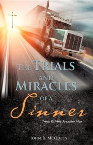 The Trials and Miracles of a Sinner  -     By: John R. McQueen