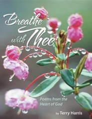 Breathe with Thee: Poems from the Heart of God  -     By: Terry Harris