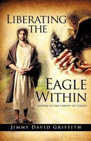 Liberating the Eagle Within, Paper  -     By: Jimmy David Griffith