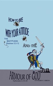 How to Bee with Your Attitude the Beatitudes Matthew 5: 3-12 and the Armor of God Ephesians 6:10-20, Paper  -     By: Kathleen K. Gibson