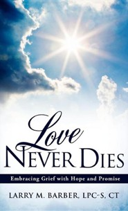 Love Never Dies  -     By: Larry M. Barber