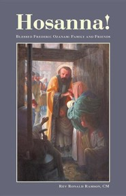 Hosanna!: Blessed Frederic Ozanam: Family and Friends  -     By: Rev. Ronald Ramson CM