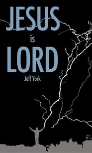 Jesus Is Lord  -     By: Jeff York
