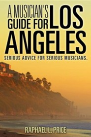 A Musician's Guide for Los Angeles  -     By: Raphael L. Price