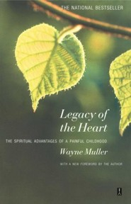 Legacy of the Heart: The Spiritual Advantage of a Painful Childhood