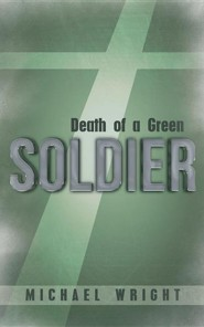 Death of a Green Soldier  -     By: Michael Wright