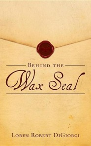 Behind the Wax Seal  -     By: Loren Robert Digiorgi