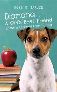 Diamond . . . a Girl's Best Friend  -     By: Rose Jarvis