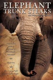 Elephant Trunk Steaks and Other Adventure Stories  -     By: Dr. Larry Fogle