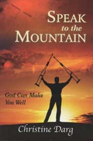 Speak to the Mountain: God Can Make You Well